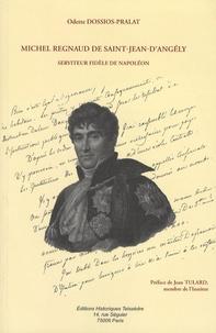 Odette Dossios-Pralat - Michel Regnaud de Saint-Jean d'Angély, serviteur fidèle de Napoléon.