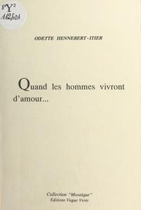 Odette Hennebert-Itier - Quand les hommes vivront d'amour....
