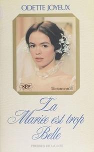 Odette Joyeux - La Mariée est trop belle.