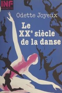 Odette Joyeux et  Collectif - Le XXe siècle de la danse.
