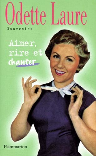 Odette Laure - Aimer, rire et chanter.