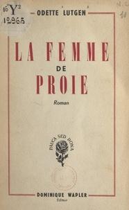Odette Lutgen - La femme de proie.