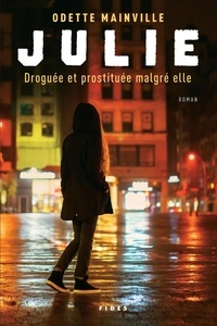 Odette Mainville - Julie - Droguée et prostituée malgré elle.