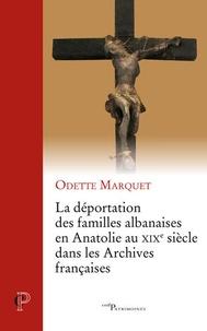 Odette Marquet - La déportation des familles albanaises en Anatolie au XIXe siècle dans les Archives françaises.
