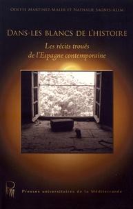 Odette Martinez-Maler et Nathalie Sagnes-Alem - Dans les blancs de l'histoire - Les récits troués de l'Espagne contemporaine.