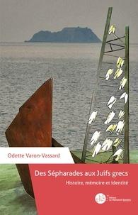 Odette Varon-Vassard - Des Sépharades aux Juifs grecs - Histoire, mémoire, identité.