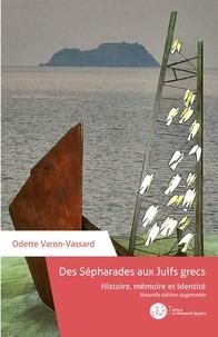 Odette Varon-Vassard - Des Sépharades aux Juifs grecs - Nouvelle édition augmentée.