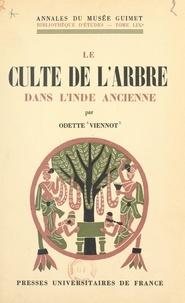 Odette Viennot - Le culte de l'arbre dans l'Inde ancienne - Textes et monuments brâhmaniques et bouddhiques.