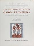 Odette Viennot et  Musée Guimet - Les divinités fluviales Gan?ga et Yamuna aux portes des sanctuaires de l'Inde - Essai d'évolution d'un thème décoratif.