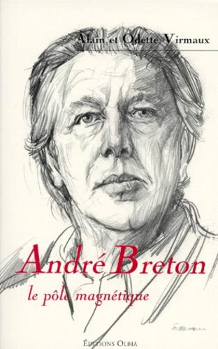 Odette Virmaux et Alain Virmaux - André Breton - Le pôle magnétique....