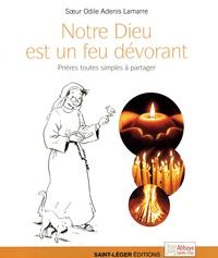 Odile Adenis-Lamarre - Notre Dieu est un feu dévorant - Prières toutes simples à partager.