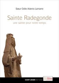 Odile Adenis-Lamarre - Sainte Radegonde, une sainte pour notre temps.