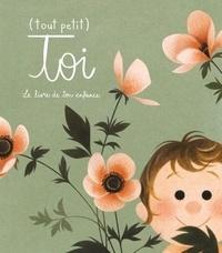 Odile Archambault et Marianne Prairie - (Tout petit) toi - Le livre de ton enfance.