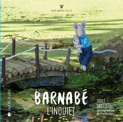 Odile Bailloeul et Claire Curt - Barnabé l'inquiet.