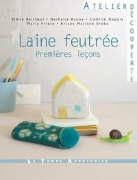 Odile Bailloeul et Nathalie Banos - Laine feutrée - Premières leçons.