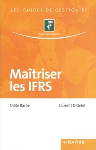 Odile Barbe et Laurent Didelot - Maîtriser les IFRS.