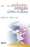 Odile Barral - Des enfants-otages dans les conflits d'adultes.