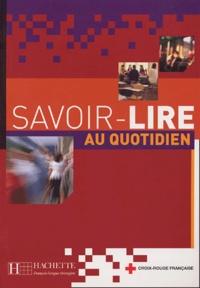 Odile Benoit-Abdelkader et Anne Thiébaut - Savoir-lire au quotidien - Apprentissage de la lecture et de l'écriture en français.