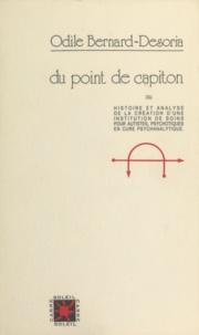 Odile Bernard-Desoria - Du point de capiton - Ou Histoire et analyse de la création d'une institution de soins pour autistes, psychotiques en cure psychanalytique.