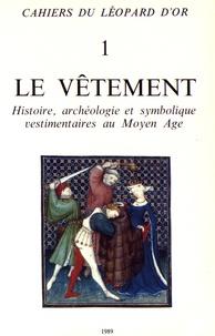 Odile Blanc et Pierre Bureau - Le vêtement - Histoire, archéologie et symbolique vestimentaires au Moyen Age.