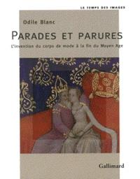 Odile Blanc - Parades et parures - L'invention du corps de mode à la fin du Moyen Age.