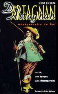 Odile Bordaz - D'Artagnan, mousquetaire du roi - Sa vie, son époque, ses contemporains.