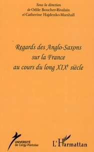 Odile Boucher-Rivalain et Catherine Hajdenko-Marshall - Regards des Anglos-Saxons sur la France au cours du long XIXe siècle.
