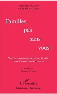 Odile Boudjelloul et Véronique Durand - Familles pas sans vous ! - Place et accompagnement des familles dans le secteur médico-social.