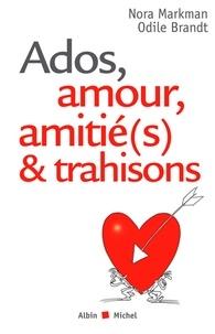 Odile Brandt et Nora Markman - Ados, amour, amitié(s) & trahisons.