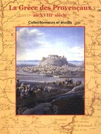 Odile Cavalier et Maria Stefania Montecalvo - La Grèce des Provençaux au XVIIIe siècle.
