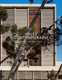 Odile Caylux et Eléonore Marantz - Arles contemporaine - Architectures et patrimoines du XXe siècle.