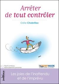 Odile Chabrillac - Arrêter de tout contrôler - Les joies de l'inattendu et de l'imprévu.