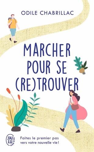 Odile Chabrillac - Marcher pour se (re)trouver - Faites le premier pas vers votre nouvelle vie !.