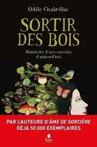 Odile Chabrillac - Sortir des bois - Manifeste d'une sorcière d'aujourd'hui.
