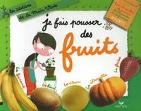 Odile Clerc-Causse et Françoise Curtet - Je fais pousser des fruits.