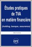 Odile Courjon - Etudes pratiques de TVA en matière financière (holding, banque, assurance).