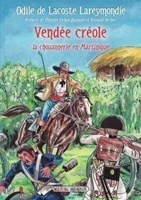 Odile de Lacoste Lareymondie - Vendée créole - La chouannerie en Martinique.