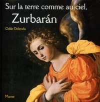 Odile Delenda - Sur la terre comme au ciel, Zurbaran - Le rétable de la Frontera.