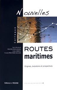 Odile Delfour-Samama et Cédric Leboeuf - Nouvelles routes maritimes - Origines, évolutions et prospectives.