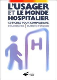 Odile Derenne et François Ponchon - L'usager et le monde hospitalier. - 50 fiches pour comprendre.