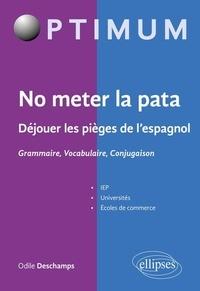 Odile Deschamps - No meter la pata - Déjouer les pièges de l'espagnol - Grammaire, Vocabulaire, Conjugaison.
