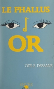 Odile Dessane - Le phallus d'or.