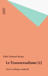 Odile Diamant-Berger - Le Transsexualisme (1) - Droit et éthique médicale.