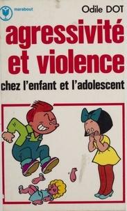 Odile Dot - Agressivité et violence chez l'enfant et l'adolescent.