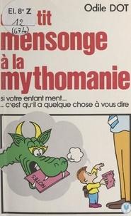 Odile Dot - Du petit mensonge à la mythomanie.