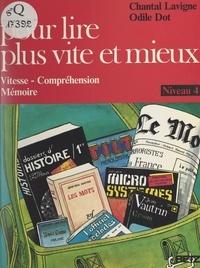 Odile Dot et Chantal Lavigne - Pour lire plus vite et mieux - Niveau 4 : vitesse, compréhension, mémoire.
