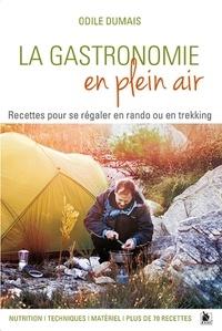 Odile Dumais - La gastronomie en plein air - Recettes pour se régaler en rando ou en trekking - Nutrition, techniques, matériel, plus de 70 recettes.