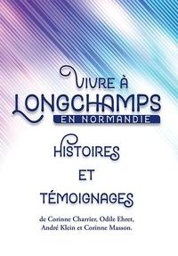 Odile Ehret et Corinne Charrier - Vivre à Longchamps en Normandie - Histoires et Témoignages.