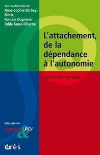 Odile Faure-Fillastre et Anne-Sophie Barbey-Mintz - L'attachement, de la dépendance à l'autonomie - Illustrations pratiques.