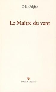 Odile Felgine - Le maître du vent.